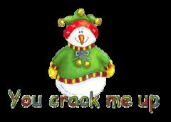 You crack me up - ChristmasJugler
