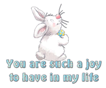 You are such a joy to have in my life - HippityHoppityBunny