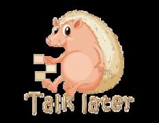 Talk later - CutePorcupine
