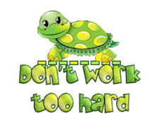 Don't work too hard - CuteTurtle