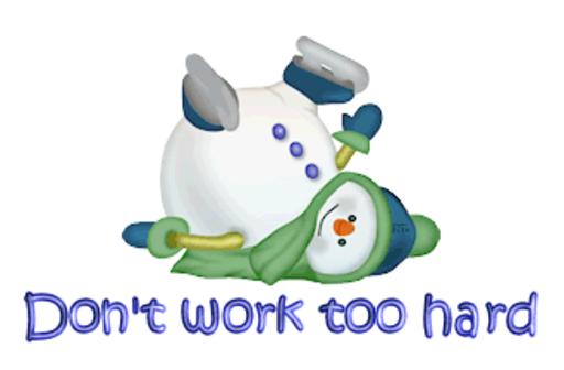 Don't work too hard - CuteSnowman1318