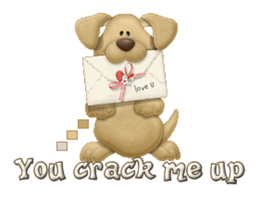 You crack me up - PuppyLoveULetter