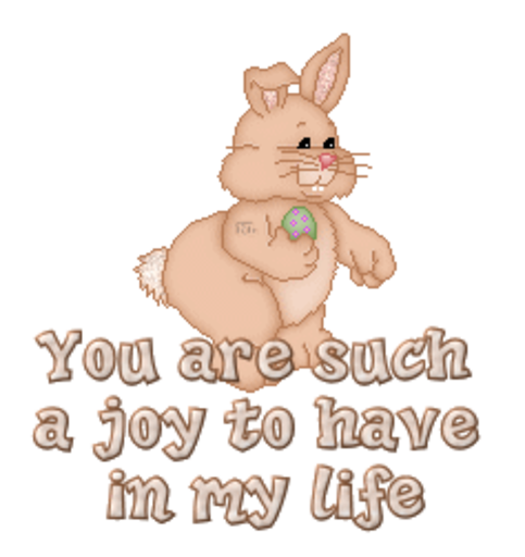 You are such a joy to have in my life - BunnyWithEgg
