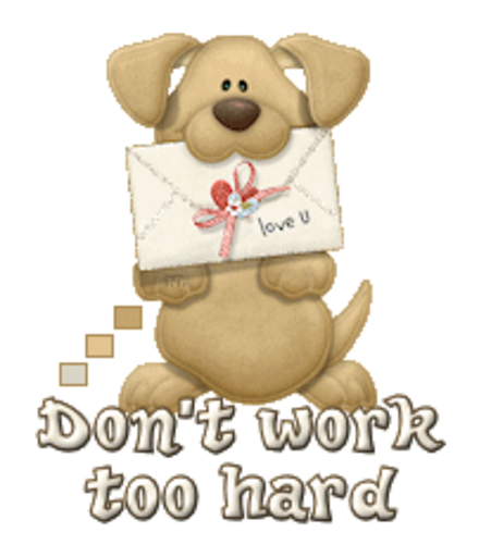 Don't work too hard - PuppyLoveULetter