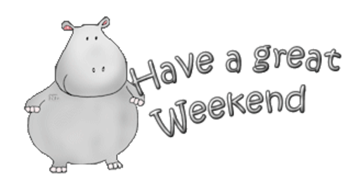 Have a great Weekend - CuteHippo2018