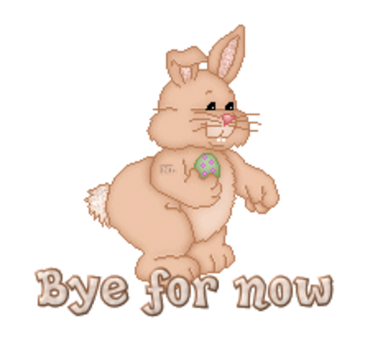 Bye for now - BunnyWithEgg
