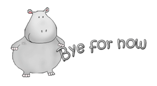 Bye for now - CuteHippo2018