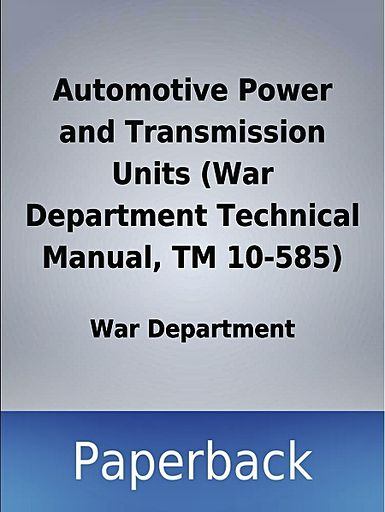 Automotive Power and Transmission Units (War Department Technical Manual, TM 10-585)